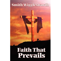 Faith That Prevails by Smith Wigglesworth, 9781604590609