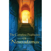 The Complete Prophecies of Nostradamus by Michel Nostradamus, 9781604590623