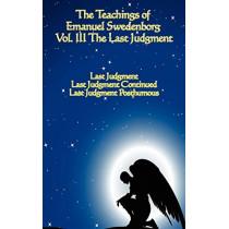 The Teachings of Emanuel Swedenborg: Vol III Last Judgment by Emanuel Swedenborg, 9781604592122