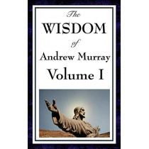 The Wisdom of Andrew Murray Vol I by Andrew Murray, 9781604593099