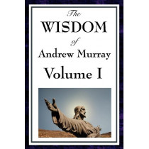 The Wisdom of Andrew Murray Vol I: Humility, with Christ in the School of Prayer, Abide in Christ by Andrew Murray, 9781604593105