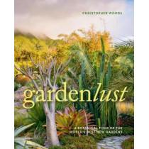 Gardenlust: A Botanical Tour of the World's Best New Gardens by Christopher Woods, 9781604697971