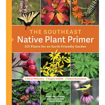 The Southeast Native Plant Primer: 225 Plants for an Earth-Friendly Garden by Larry Mellichamp, 9781604699913