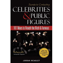 Secrets to Contacting Celebrities: 101 Ways to Reach the Rich and Famous by Jordan McAuley, 9781604870015