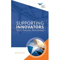 Supporting Innovators: Trust, Purpose, Partnership by Michael T Mitchell, 9781604918755