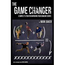 The Game Changer: A Simple System for Improving Your Bowling Scores by Mark Baker, 9781604947748