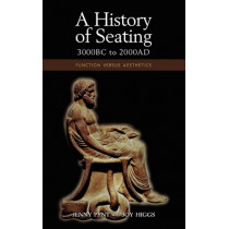 A History of Seating, 3000 BC to 2000 Ad: Function Versus Aesthetics by Jenny Pynt, 9781604977189