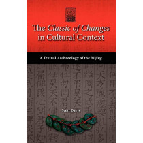 The Classic of Changes in Cultural Context: A Textual Archaeology of the Yi Jing by Scott Davis, 9781604978087