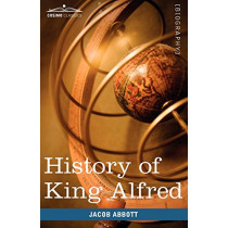History of King Alfred of England: Makers of History by Jacob Abbott, 9781605207872