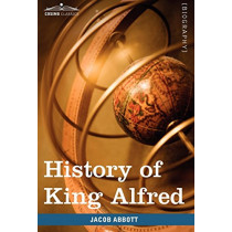History of King Alfred of England: Makers of History by Jacob Abbott, 9781605208404