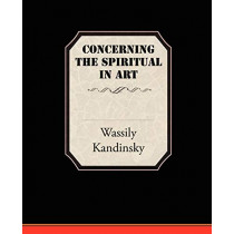 Concerning the Spiritual in Art by Wassily Kandinsky, 9781605978291