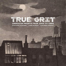 True Grit - American Prints from 1900 to 1950 by Stephanie Schrader, 9781606066270