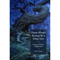 There Would Always Be a Fairy Tale: Essays on Tolkien's Middle-earth by Verlyn Flieger, 9781606353080