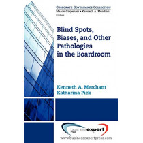 Blind Spots, Biases, and Other Pathologies in the Boardroom by Kenneth A. Merchant, 9781606490709