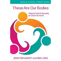 These Are Our Bodies, Middle School Parent Booklet: Talking Faith & Sexuality at Church & Home by Jenny Beaumont, 9781606743157