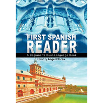 First Spanish Reader: A Beginner's Dual-Language Book (Beginners' Guides) by Angel Flores, 9781607963912