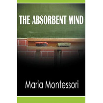 The Absorbent Mind by Maria Montessori, 9781607964858