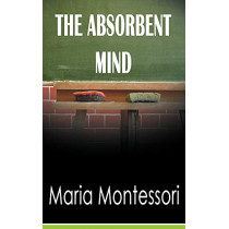 The Absorbent Mind by Maria Montessori, 9781607965053