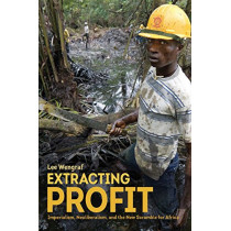 Extracting Profit: Imperialism, Neoliberalism and the New Scramble for Africa by Lee Wengraf, 9781608468515