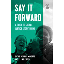 Say It Forward: A Guide to Social Justice Storytelling by Cliff Mayotte, 9781608469581