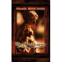 The Woodcarver, and Other Stories of Faith and Inspiration by William Kevin Stoos, 9781608601035