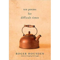 Ten Poems for Difficult Times by Roger Housden, 9781608685295