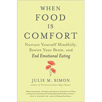 When Food Is Comfort: Nurture Yourself Mindfully, Rewire Your Brain, and End Emotional Eating by Julie M. Simon, 9781608685509