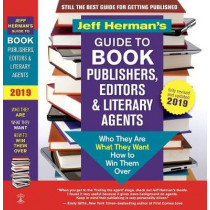 Jeff Herman's Guide to Book Publishers, Editors and Literary Agents 2019: Who Are They, What They Want, How to Win Them Over by Jeff Herman, 9781608685844