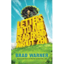 Letters to a Dead Friend about Zen by Brad Warner, 9781608686018