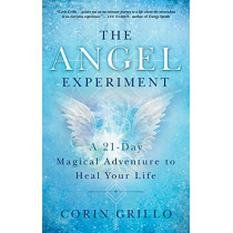The Angel Experiment: A 21-Day Magical Adventure to Heal Your Life by Corin Grillo, 9781608686254
