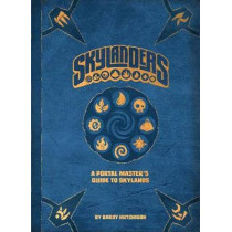Skylanders: A Portal Master's Guide To The Skylands by Barry Hutchison, 9781608879540
