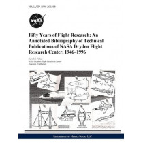 Fifty Years of Flight Research: An Annotated Bibliography of Technical Publications of NASA Dryden Flight Research Center, 1946-1996 by David F Fisher, 9781608880072