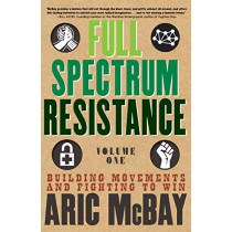 Full Spectrum Resistance, Volume One: Building Movements and Fighting to Win by Aric McBay, 9781609809119