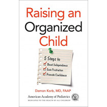 Raising an Organized Child: 5 Steps to Boost Independence, Ease Frustration, and Promote Confidence by MD Korb, 9781610022828