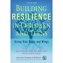 Building Resilience in Children and Teens: Giving Kids Roots and Wings by Kenneth R Ginsburg, 9781610023856