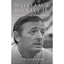 William F. Buckley Jr.: The Maker of a Movement by Lee Edwards, 9781610171557