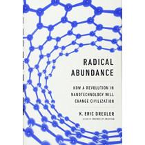 Radical Abundance: How a Revolution in Nanotechnology Will Change Civilization by K. Eric Drexler, 9781610391139