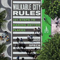 Walkable City Rules: 101 Steps to Making Better Places by Jeff Speck, 9781610918985