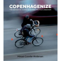 Copenhagenize: The Definitive Guide to Global Bicycle Urbanism by Mikael Colville-Andersen, 9781610919388