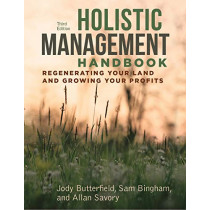 Holistic Management Handbook, Third Edition: Regenerating Your Land and Growing Your Profits by Jody Butterfield, 9781610919760