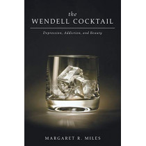 The Wendell Cocktail: Depression, Addiction, and Beauty by Margaret R. Miles, 9781610977319