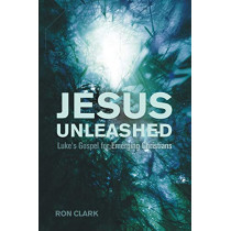Jesus Unleashed: Luke's Gospel for Emerging Christians by Ron Clark, 9781610979894