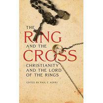 The Ring and the Cross: Christianity and the Lord of the Rings by Paul E. Kerry, 9781611470642