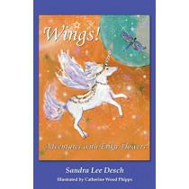 Wings! Adventures with Erika Flowers by Sandra Lee Desch, 9781611702460