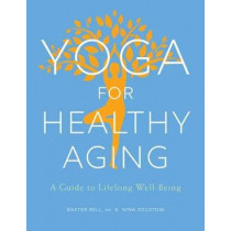 Yoga For Healthy Aging: A Guide to Lifelong Well-Being by Baxter Bell, 9781611803853
