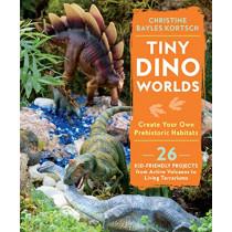 Tiny Dino Worlds: Create Your Own Prehistoric Habitats by Christine Bayles Kortsch, 9781611805864