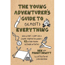 Young Adventurer's Guide to (Almost) Everything: Build a Fort, Camp Like a Champ, Poop in the Woods-45 Action-Packed Outdoor Activities by Ben Hewitt, 9781611805949