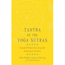 Tantra of the Yoga Sutras: Essential Wisdom for Living with Awareness and Grace by Alan Finger, 9781611806151