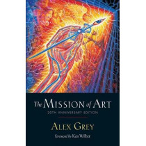 The Mission of Art: 20th Anniversary Edition by Alex Grey, 9781611806755