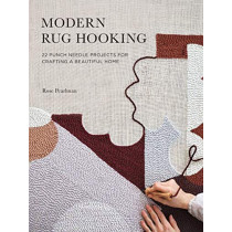 Modern Rug Hooking: 22 Punch Needle Projects for Crafting a Beautiful Home by Rose Pearlman, 9781611807073